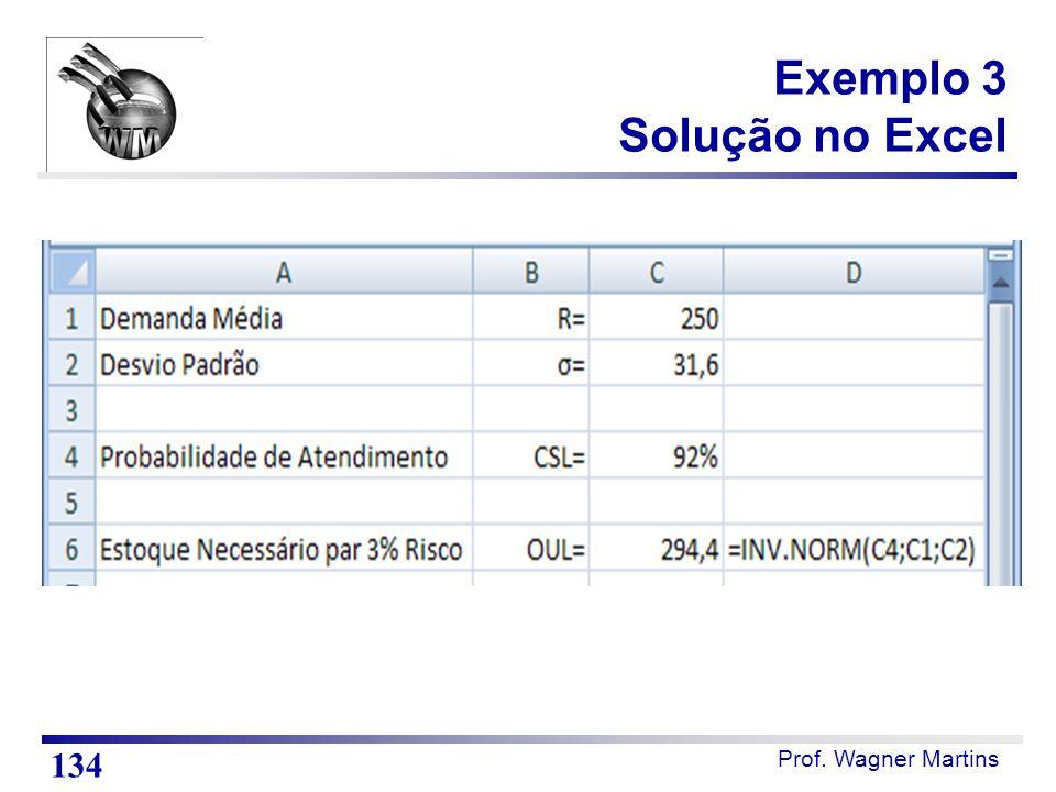 Prof. Wagner Martins Exemplo 3 Solução no Excel 134