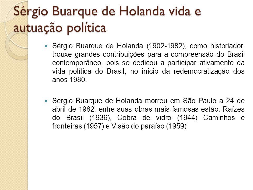 Raízes do Brasil e o homem cordial  Para Sérgio Buarque de Holanda, o elemento central para a compreensão de nossa realidade social, política e econômica reside na formação oligárquica e autoritária das elites culturais e políticas brasileiras.
