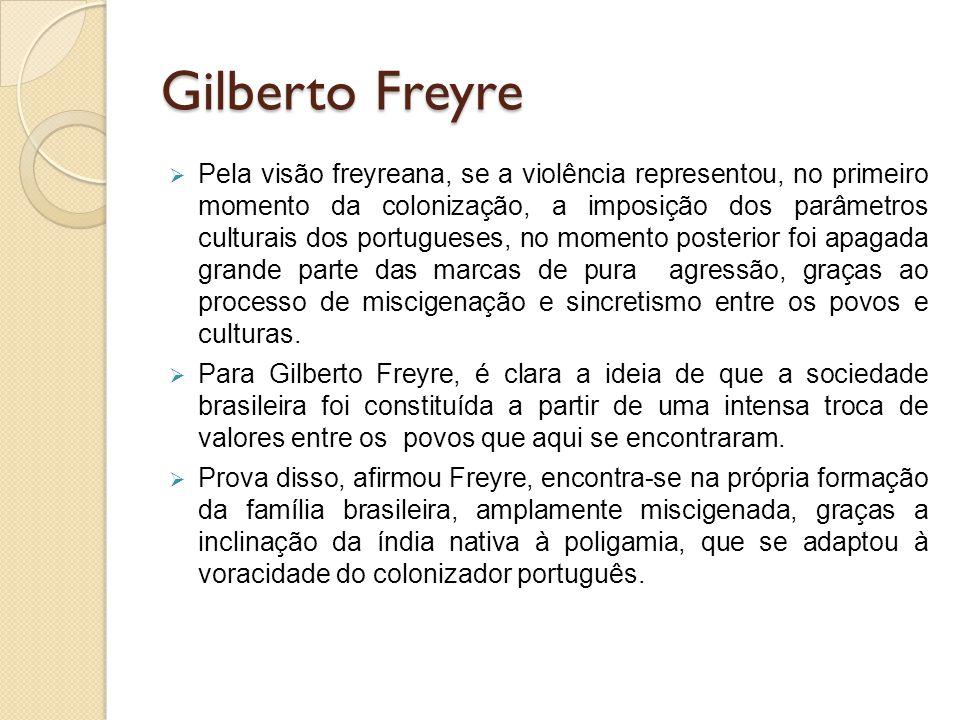 Gilberto Freyre  Pela visão freyreana, se a violência representou, no primeiro momento da colonização, a imposição dos parâmetros culturais dos portu