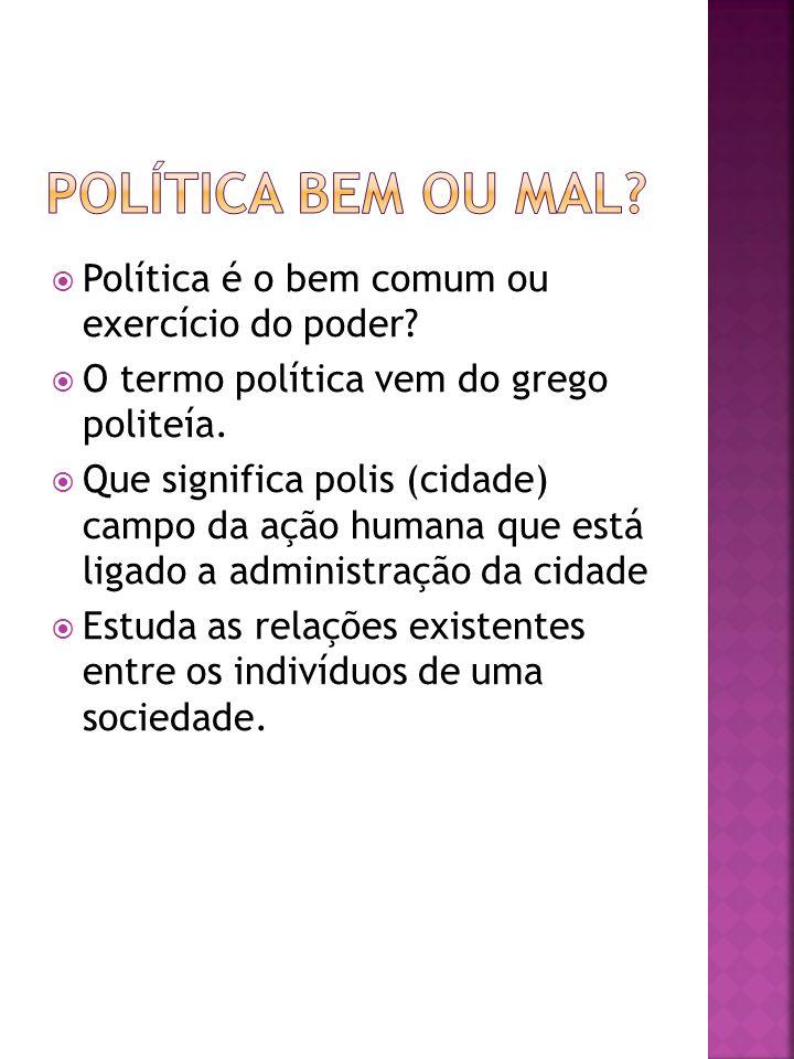  Política é o bem comum ou exercício do poder?  O termo política vem do grego politeía.  Que significa polis (cidade) campo da ação humana que está
