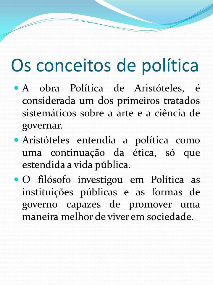 Os conceitos de política A obra Política de Aristóteles, é considerada um dos primeiros tratados sistemáticos sobre a arte e a ciência de governar. Ar
