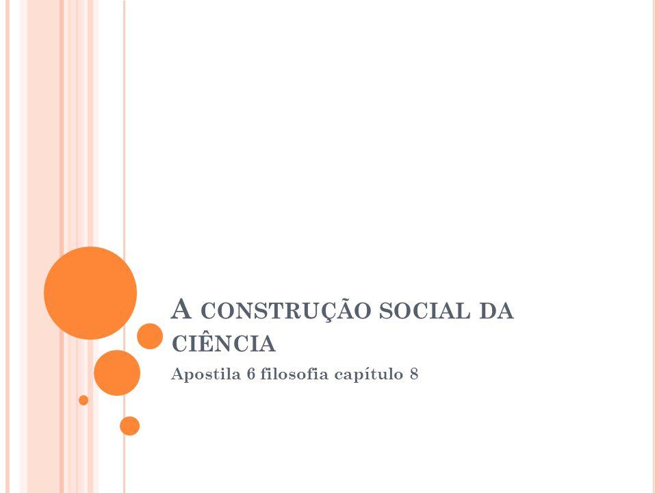A CONSTRUÇÃO SOCIAL DA CIÊNCIA Apostila 6 filosofia capítulo 8