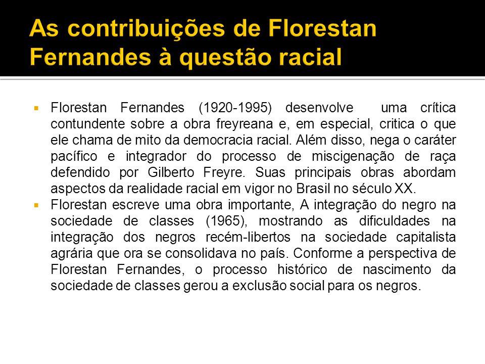  Florestan Fernandes (1920-1995) desenvolve uma crítica contundente sobre a obra freyreana e, em especial, critica o que ele chama de mito da democracia racial.