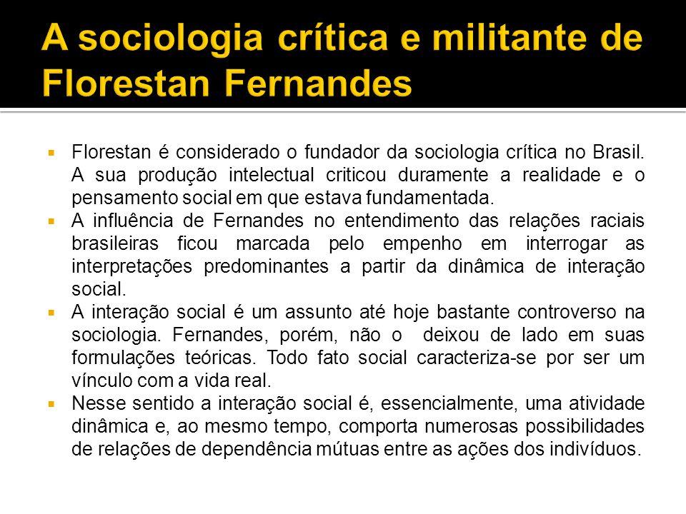  Florestan é considerado o fundador da sociologia crítica no Brasil. A sua produção intelectual criticou duramente a realidade e o pensamento social