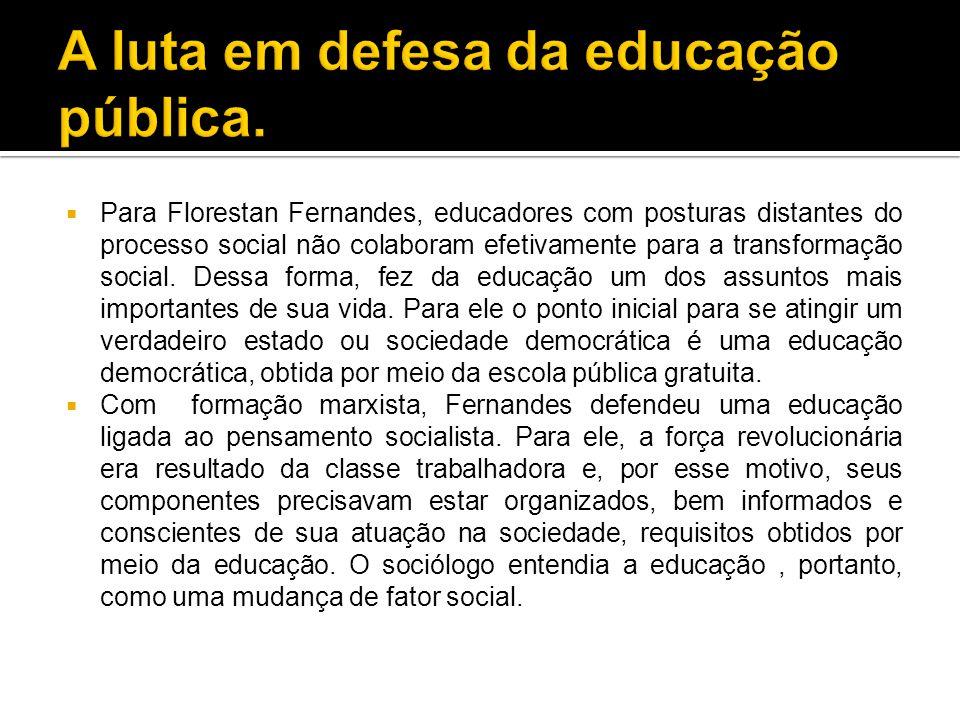  Para Florestan Fernandes, educadores com posturas distantes do processo social não colaboram efetivamente para a transformação social.