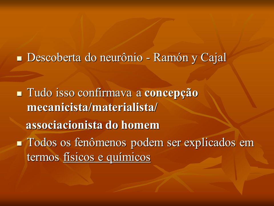 Descoberta do neurônio - Ramón y Cajal Descoberta do neurônio - Ramón y Cajal Tudo isso confirmava a concepção mecanicista/materialista/ Tudo isso con