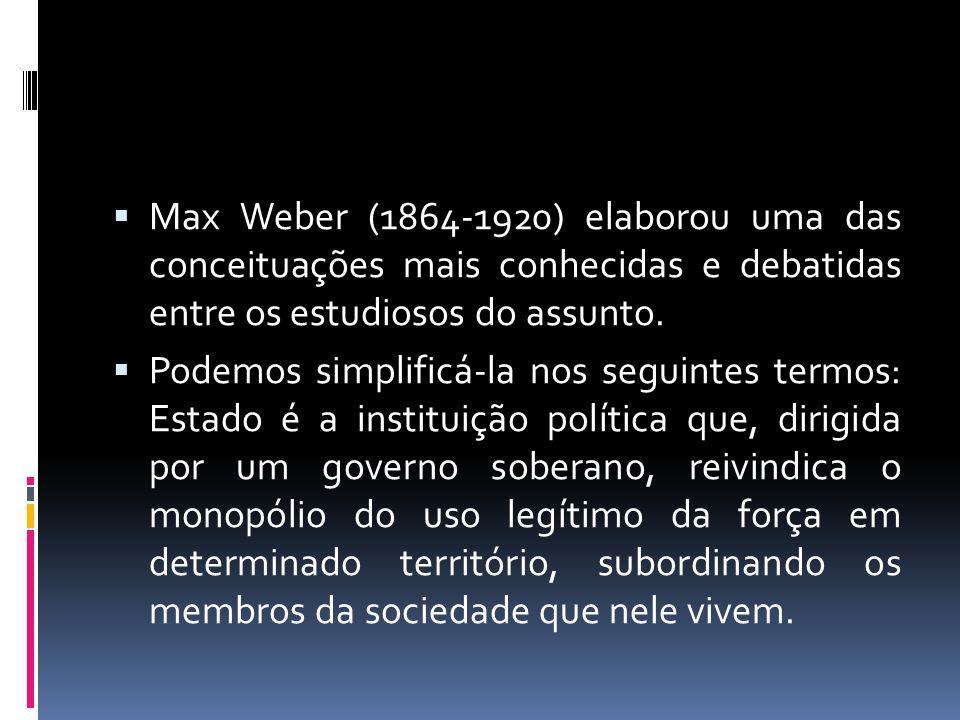  Max Weber (1864-1920) elaborou uma das conceituações mais conhecidas e debatidas entre os estudiosos do assunto.  Podemos simplificá-la nos seguint