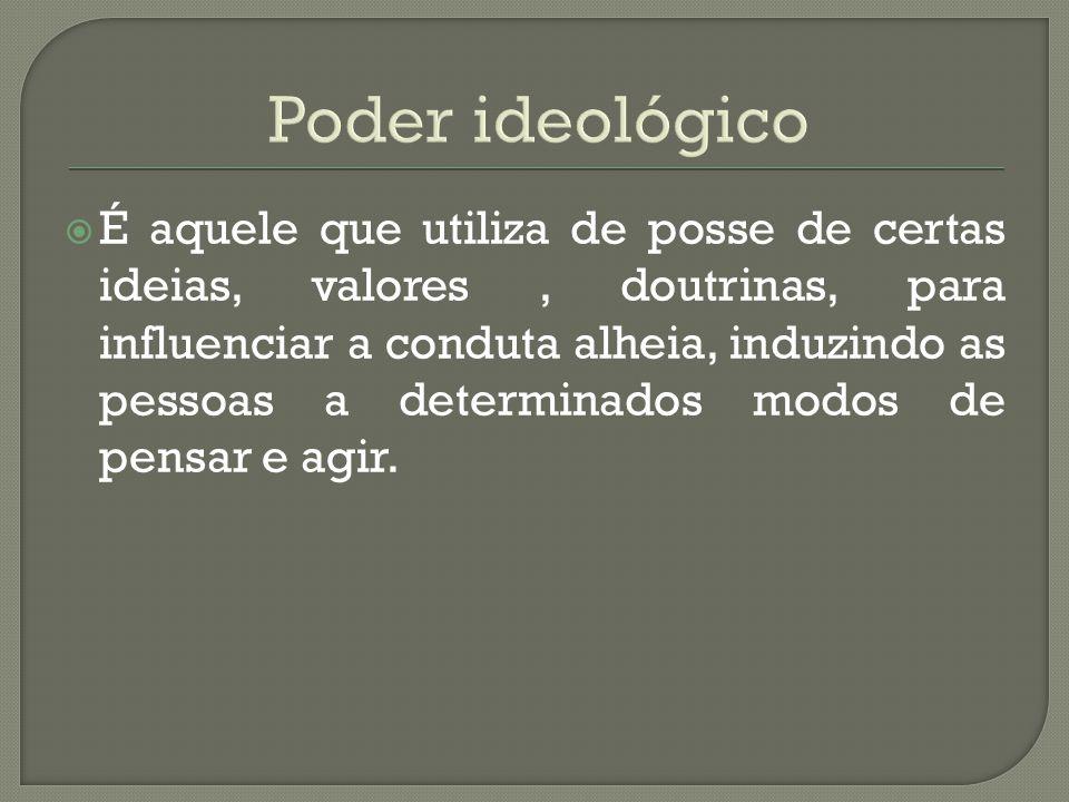  É aquele que utiliza de posse de certas ideias, valores, doutrinas, para influenciar a conduta alheia, induzindo as pessoas a determinados modos de