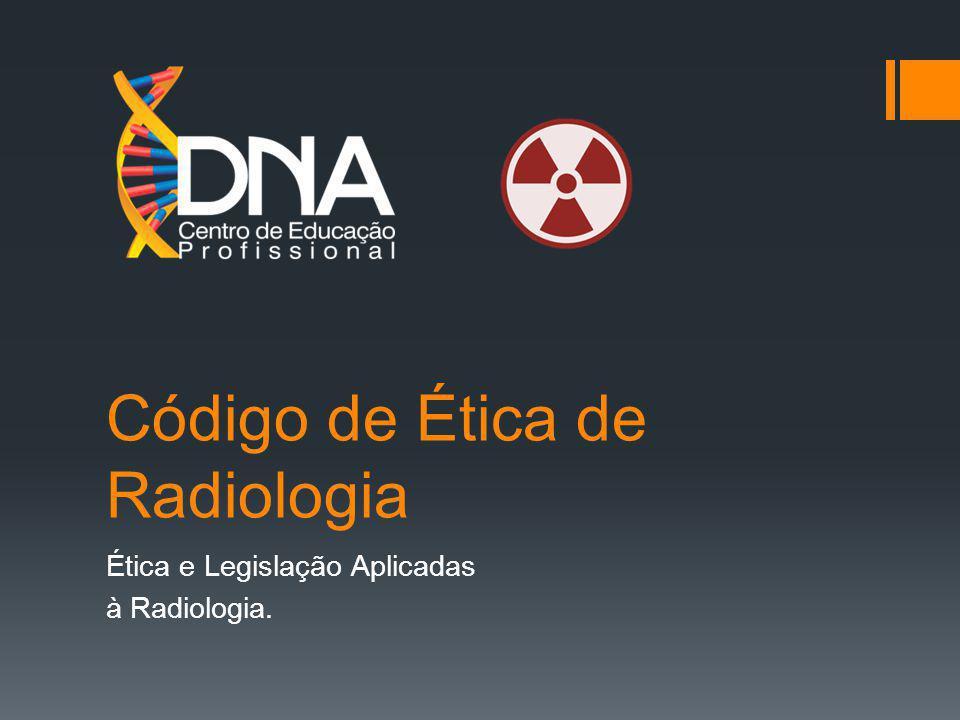 Código de Ética de Radiologia Ética e Legislação Aplicadas à Radiologia.