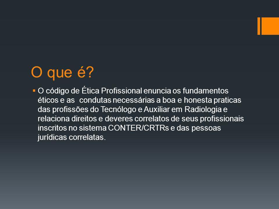 O que é?  O código de Ética Profissional enuncia os fundamentos éticos e as condutas necessárias a boa e honesta praticas das profissões do Tecnólogo