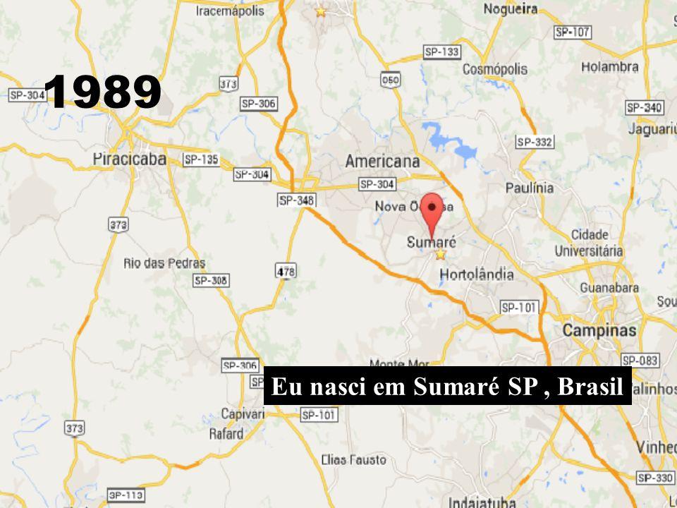 Eu nasci em Sumaré SP, Brasil 1989