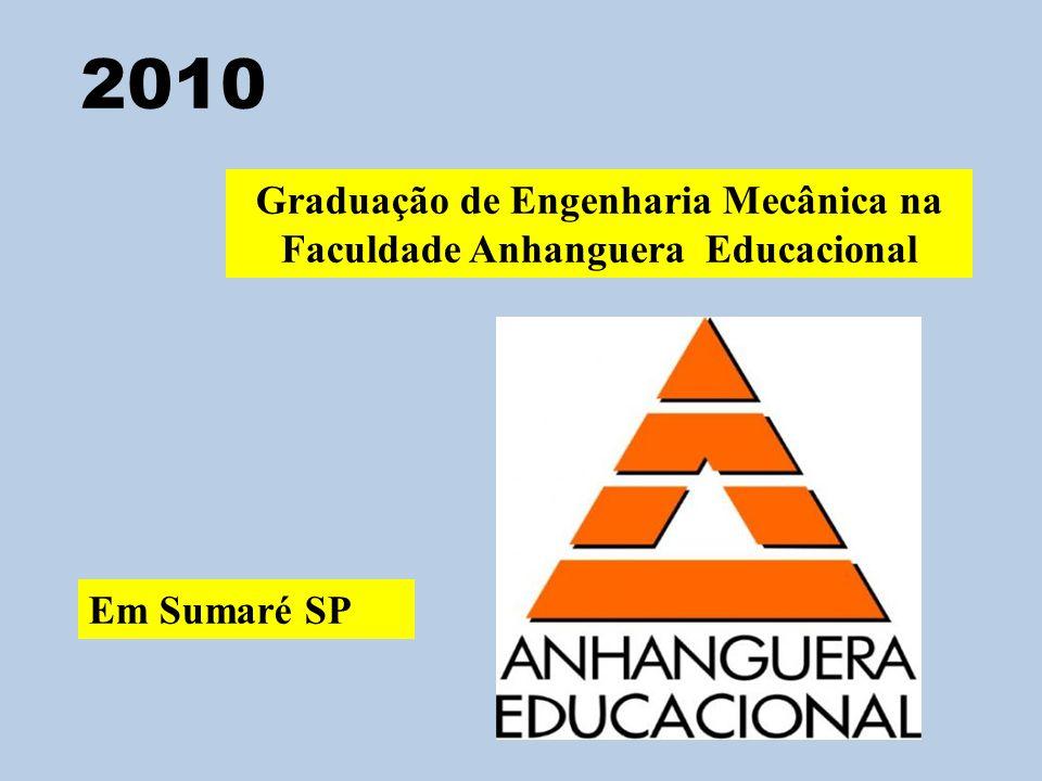 2010 Graduação de Engenharia Mecânica na Faculdade Anhanguera Educacional Em Sumaré SP