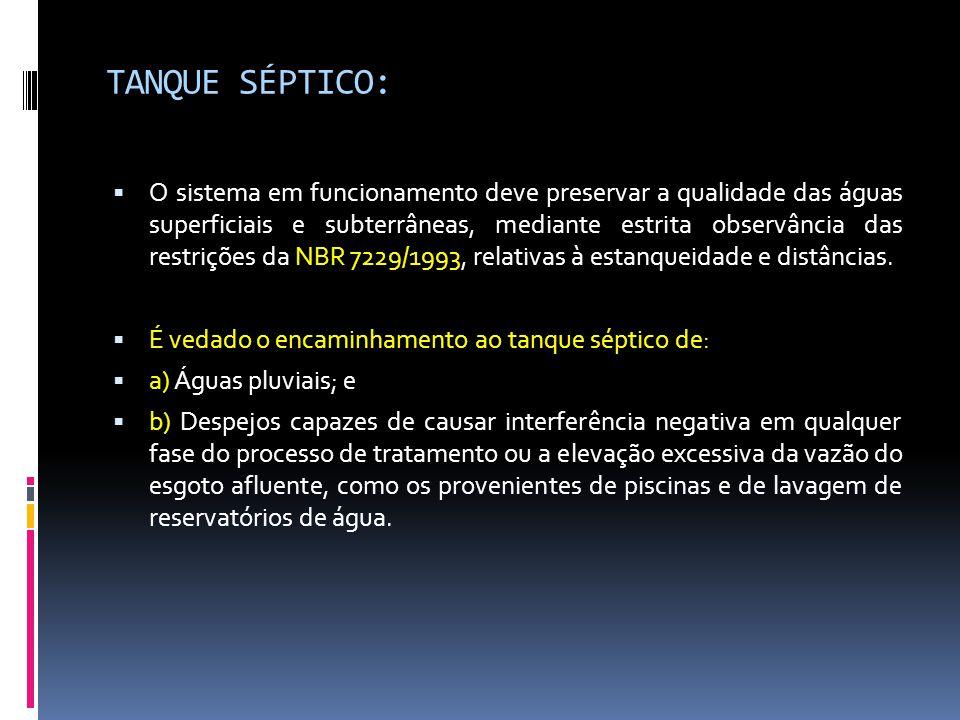 TANQUE SÉPTICO:  O sistema em funcionamento deve preservar a qualidade das águas superficiais e subterrâneas, mediante estrita observância das restrições da NBR 7229/1993, relativas à estanqueidade e distâncias.
