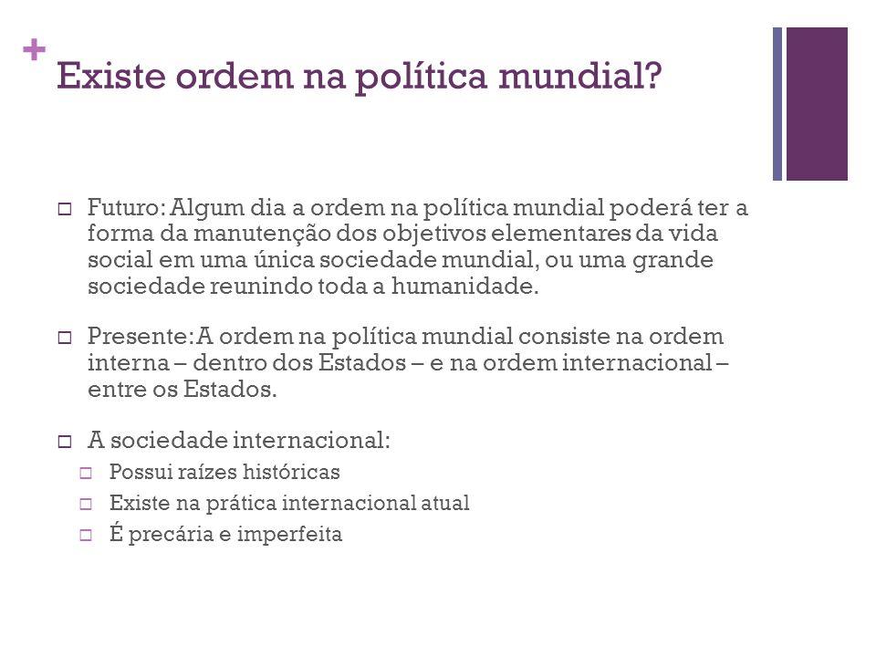 + Existe ordem na política mundial.