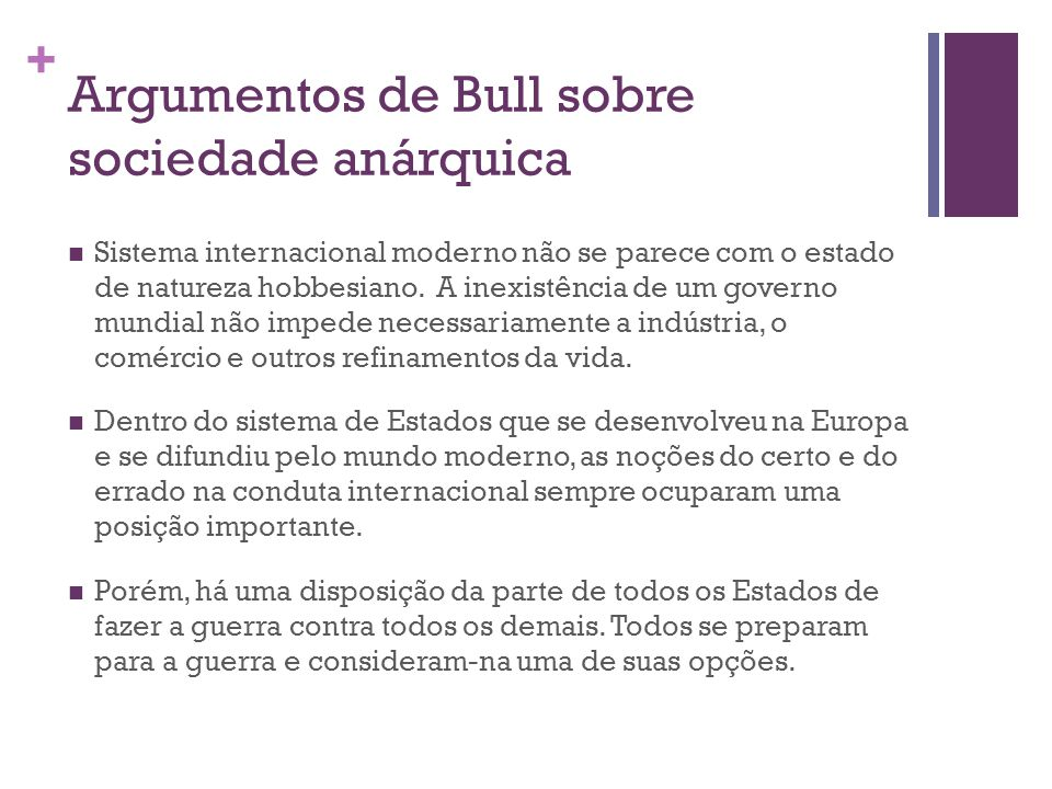 + Argumentos de Bull sobre sociedade anárquica Sistema internacional moderno não se parece com o estado de natureza hobbesiano.