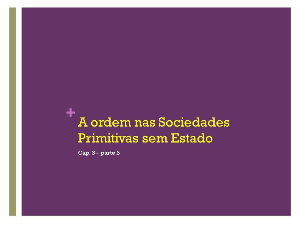+ A ordem nas Sociedades Primitivas sem Estado Cap. 3 – parte 3
