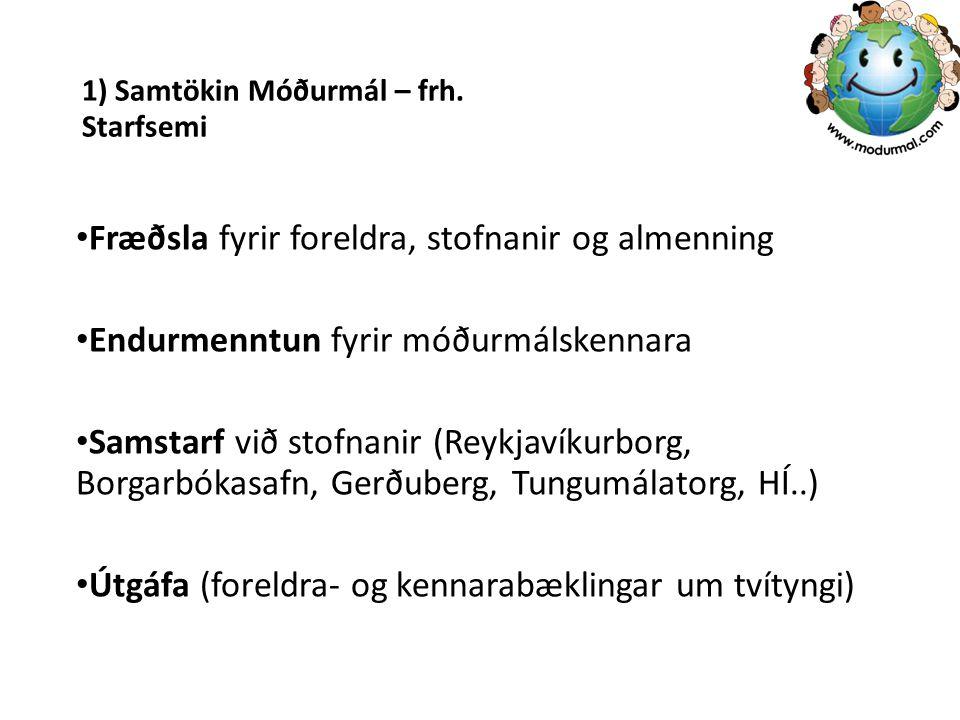 1) Samtökin Móðurmál – frh. Starfsemi Fræðsla fyrir foreldra, stofnanir og almenning Endurmenntun fyrir móðurmálskennara Samstarf við stofnanir (Reykj