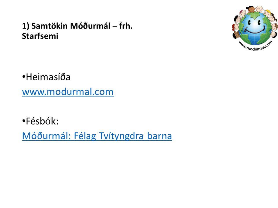 1) Samtökin Móðurmál – frh. Starfsemi Heimasíða www.modurmal.com Fésbók: Móðurmál: Félag Tvítyngdra barna