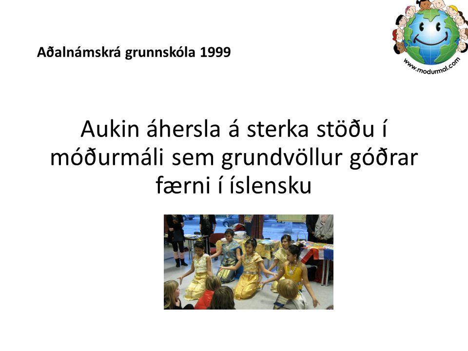 Aðalnámskrá grunnskóla 1999 Aukin áhersla á sterka stöðu í móðurmáli sem grundvöllur góðrar færni í íslensku