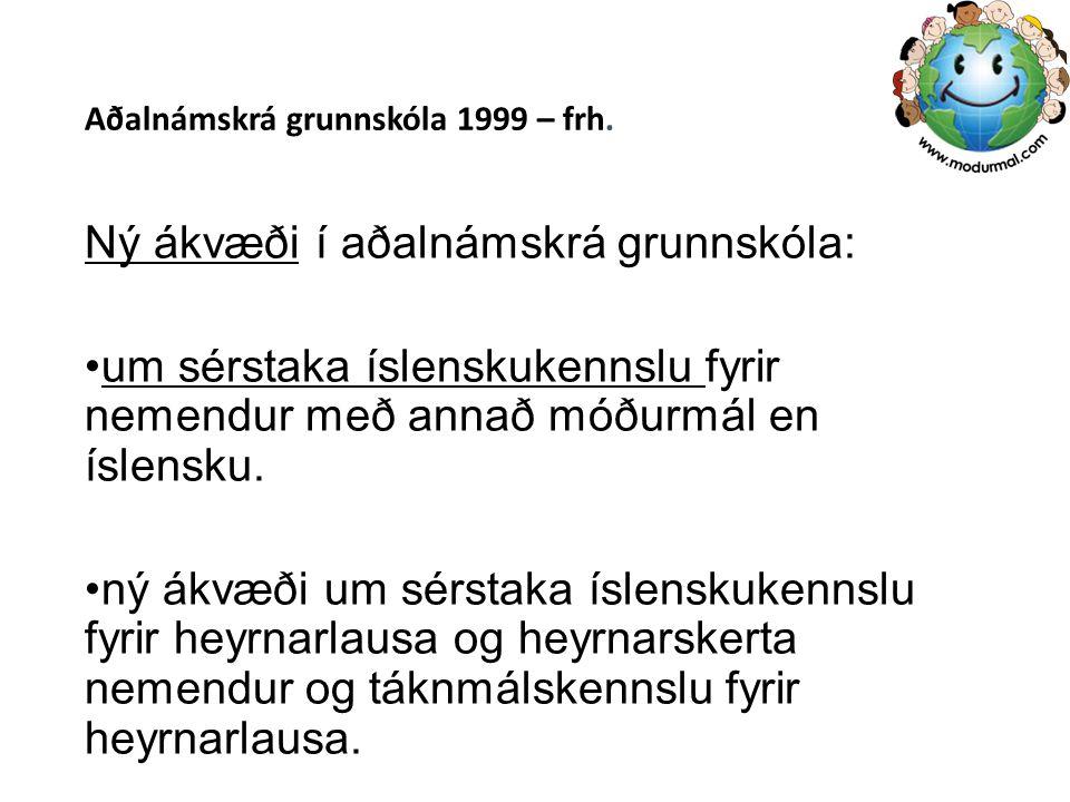 Aðalnámskrá grunnskóla 1999 – frh. Ný ákvæði í aðalnámskrá grunnskóla: um sérstaka íslenskukennslu fyrir nemendur með annað móðurmál en íslensku. ný á