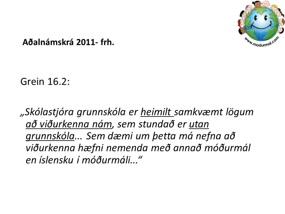 """Aðalnámskrá 2011- frh. Grein 16.2: """"Skólastjóra grunnskóla er heimilt samkvæmt lögum að viðurkenna nám, sem stundað er utan grunnskóla... Sem dæmi um"""