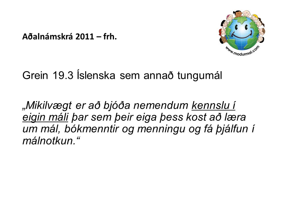 """Aðalnámskrá 2011 – frh. Grein 19.3 Íslenska sem annað tungumál """"Mikilvægt er að bjóða nemendum kennslu í eigin máli þar sem þeir eiga þess kost að lær"""