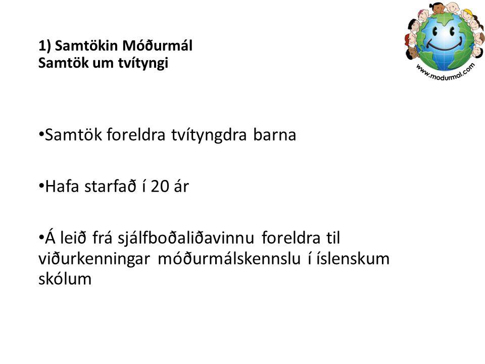 1) Samtökin Móðurmál Samtök um tvítyngi Samtök foreldra tvítyngdra barna Hafa starfað í 20 ár Á leið frá sjálfboðaliðavinnu foreldra til viðurkenninga