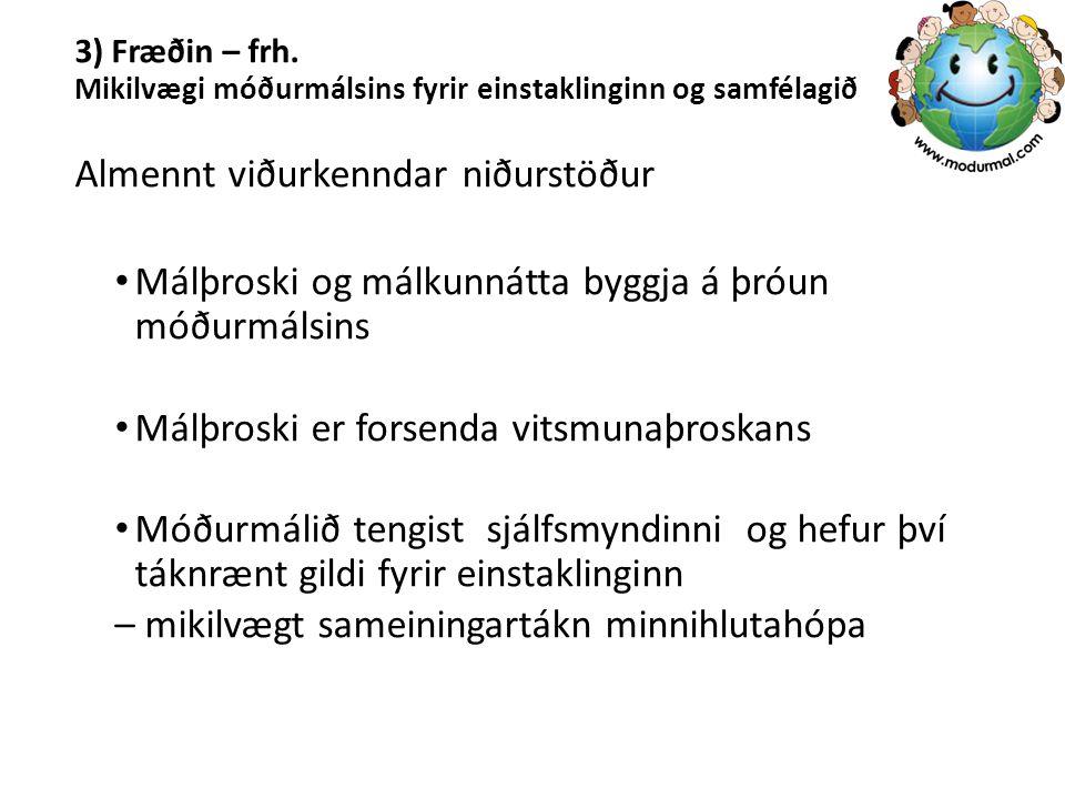 3) Fræðin – frh. Mikilvægi móðurmálsins fyrir einstaklinginn og samfélagið Almennt viðurkenndar niðurstöður Málþroski og málkunnátta byggja á þróun mó