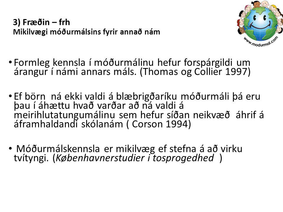 3) Fræðin – frh Mikilvægi móðurmálsins fyrir annað nám Formleg kennsla í móðurmálinu hefur forspárgildi um árangur í námi annars máls. (Thomas og Coll