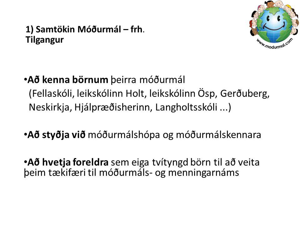 1) Samtökin Móðurmál – frh. Tilgangur Að kenna börnum þeirra móðurmál (Fellaskóli, leikskólinn Holt, leikskólinn Ösp, Gerðuberg, Neskirkja, Hjálpræðis