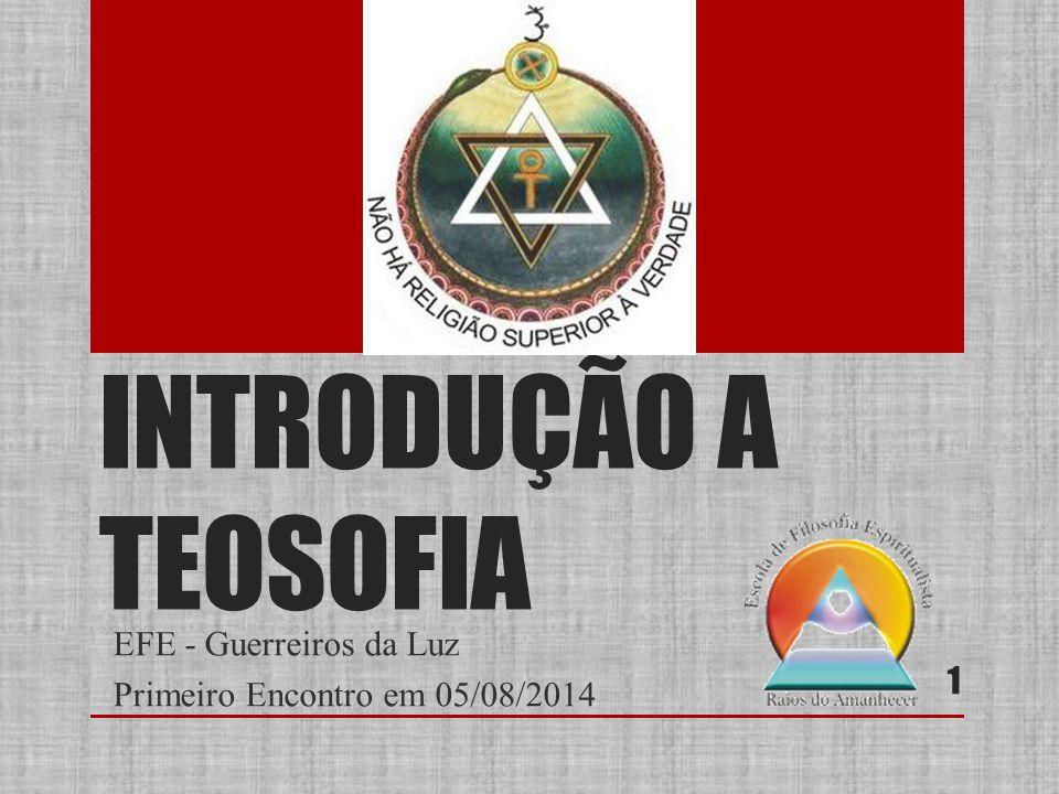 INTRODUÇÃO A TEOSOFIA EFE - Guerreiros da Luz Primeiro Encontro em 05/08/2014 1
