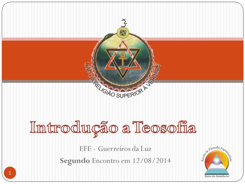 EFE - Guerreiros da Luz Segundo Encontro em 12/08/2014 1 INTRODUÇÃO A TEOSOFIA