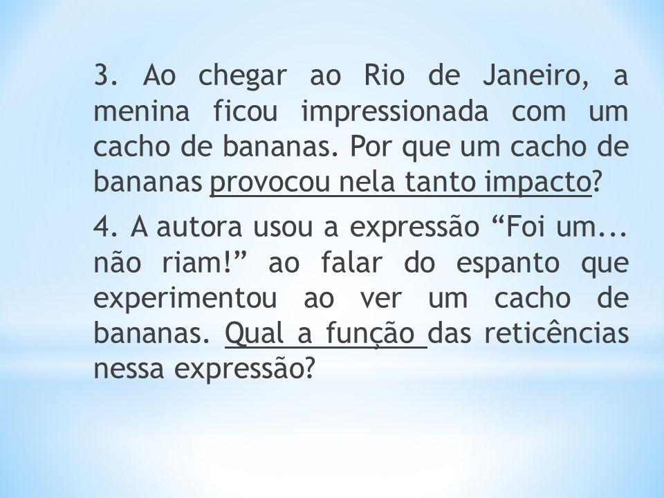 3. Ao chegar ao Rio de Janeiro, a menina ficou impressionada com um cacho de bananas. Por que um cacho de bananas provocou nela tanto impacto? 4. A au