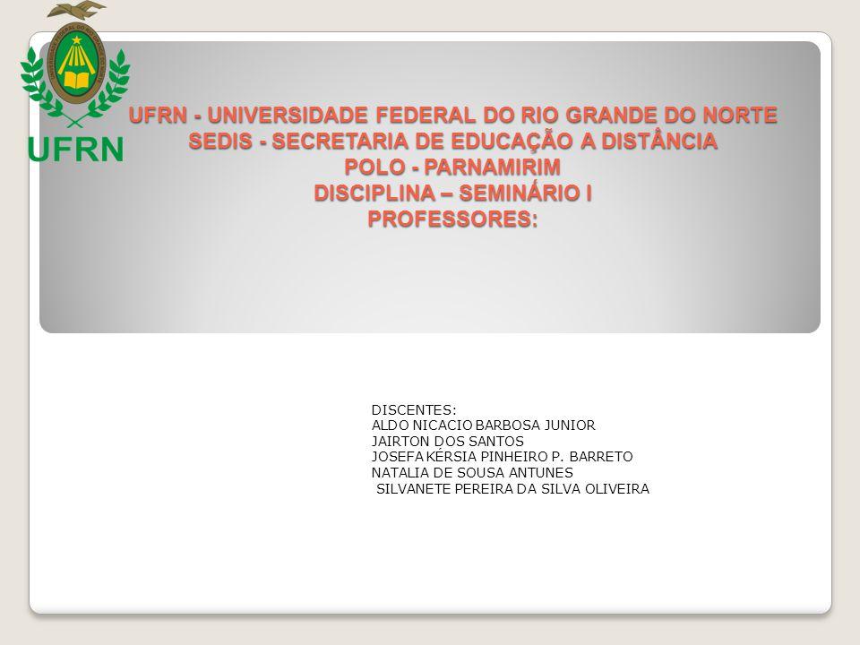 UFRN - UNIVERSIDADE FEDERAL DO RIO GRANDE DO NORTE SEDIS - SECRETARIA DE EDUCAÇÃO A DISTÂNCIA POLO - PARNAMIRIM DISCIPLINA – SEMINÁRIO I PROFESSORES: