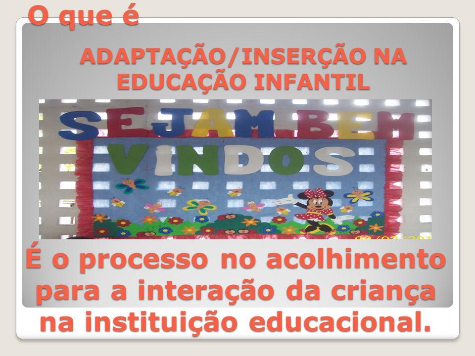 O que é É o processo no acolhimento para a interação da criança na instituição educacional. ADAPTAÇÃO/INSERÇÃO NA EDUCAÇÃO INFANTIL