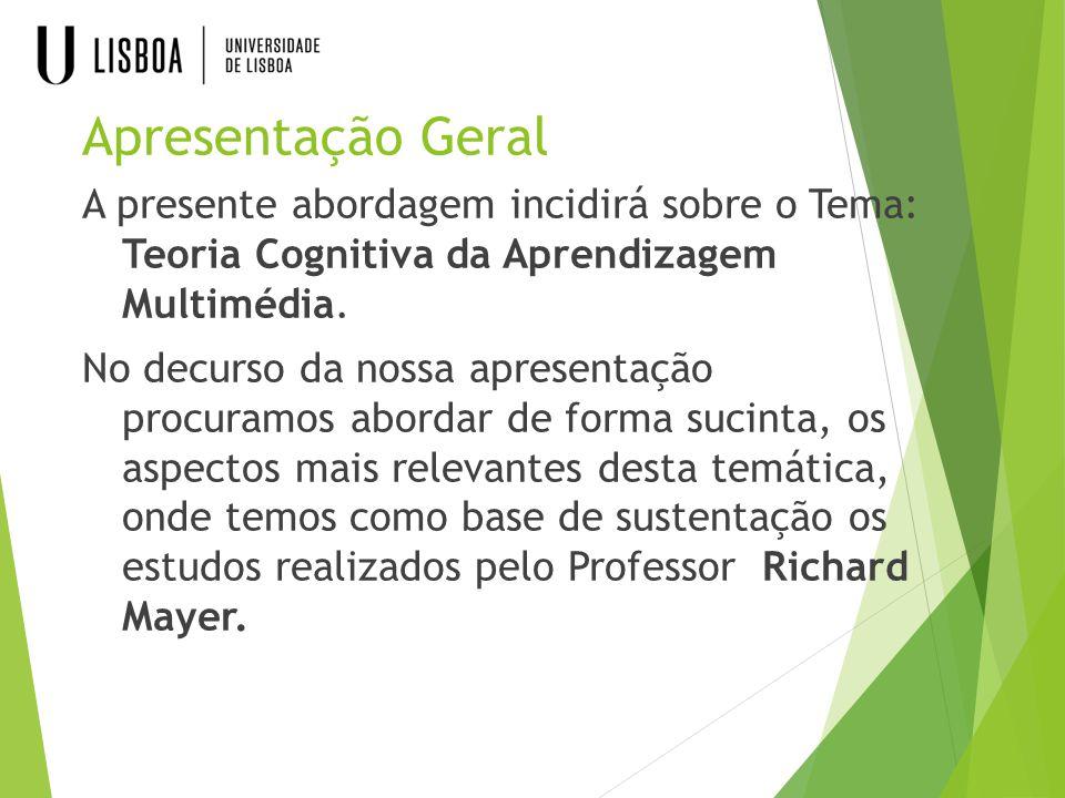 Apresentação Geral A presente abordagem incidirá sobre o Tema: Teoria Cognitiva da Aprendizagem Multimédia. No decurso da nossa apresentação procuramo