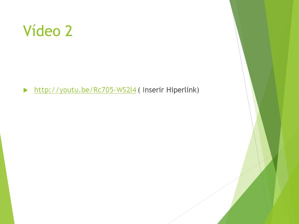 Vídeo 2  http://youtu.be/Rc705-WS2l4 ( Inserir Hiperlink) http://youtu.be/Rc705-WS2l4