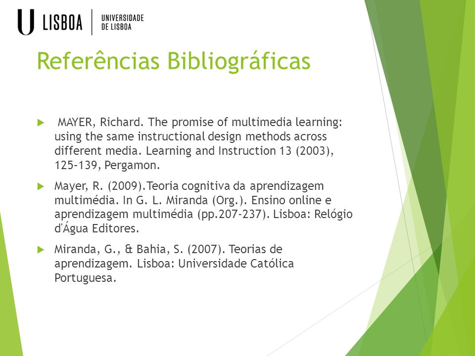 Referências Bibliográficas  MAYER, Richard. The promise of multimedia learning: using the same instructional design methods across different media. L
