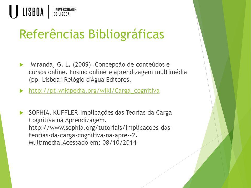 Referências Bibliográficas  Miranda, G. L. (2009). Concepção de conteúdos e cursos online. Ensino online e aprendizagem multimédia (pp. Lisboa: Relóg