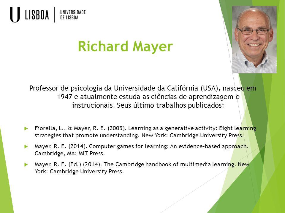 Richard Mayer Professor de psicologia da Universidade da Califórnia (USA), nasceu em 1947 e atualmente estuda as ciências de aprendizagem e instrucion