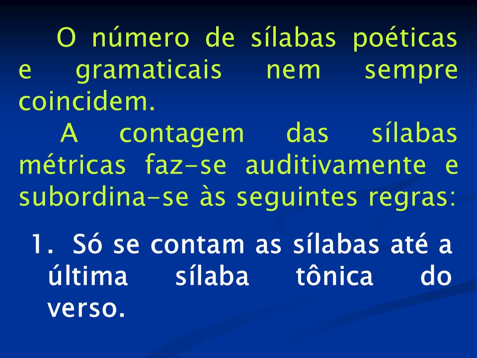 O número de sílabas poéticas e gramaticais nem sempre coincidem.