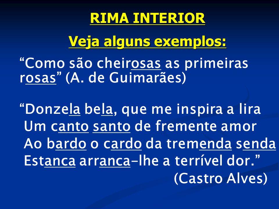 RIMA INTERIOR Veja alguns exemplos: Como são cheirosas as primeiras rosas (A.