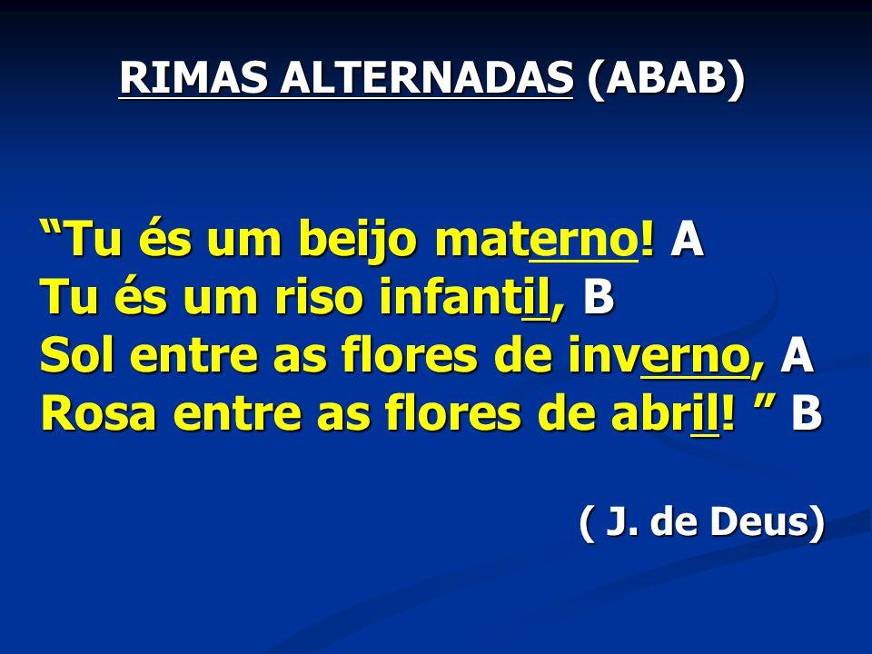 RIMAS ALTERNADAS (ABAB) Tu és um beijo mat.A Tu és um beijo materno.