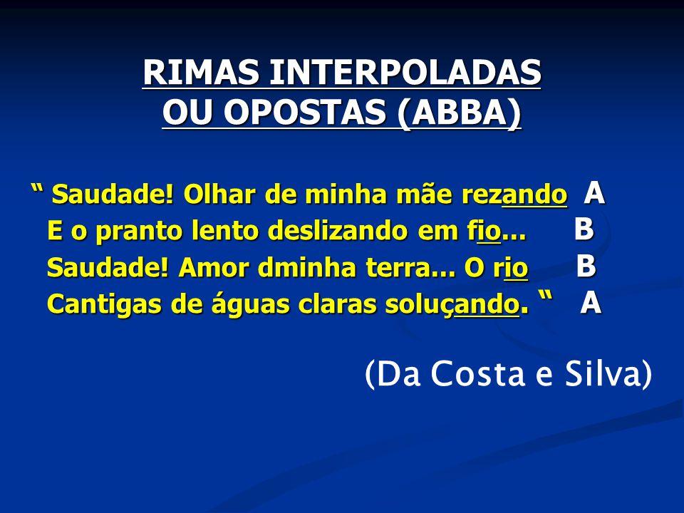 RIMAS INTERPOLADAS OU OPOSTAS (ABBA) Saudade.