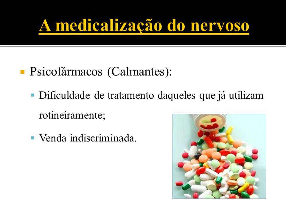  Psicofármacos (Calmantes):  Dificuldade de tratamento daqueles que já utilizam rotineiramente;  Venda indiscriminada.