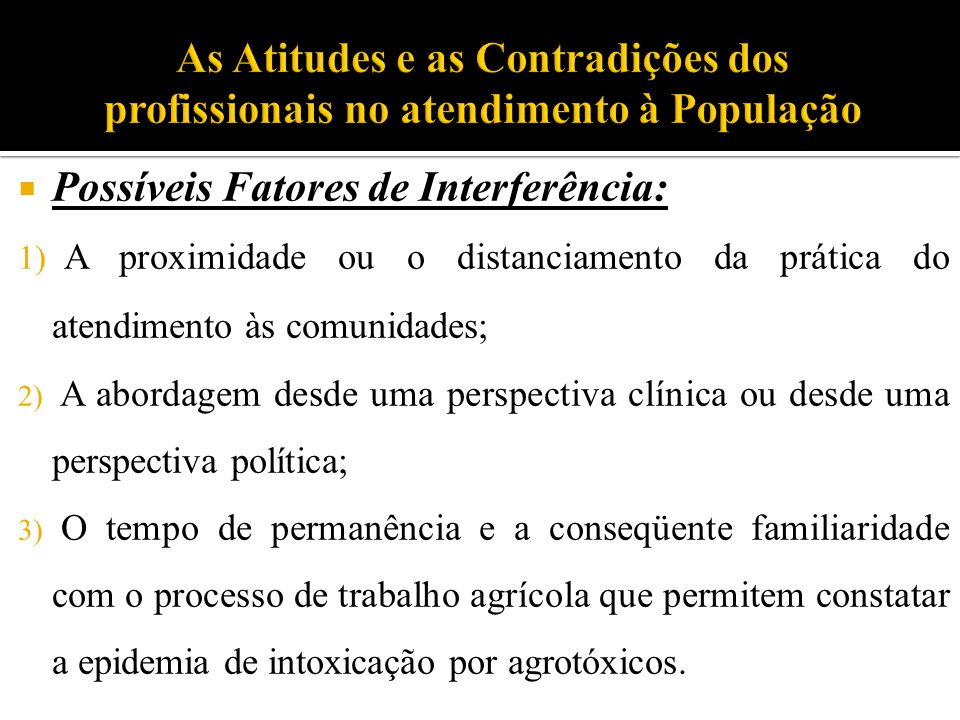  Possíveis Fatores de Interferência: 1) A proximidade ou o distanciamento da prática do atendimento às comunidades; 2) A abordagem desde uma perspect