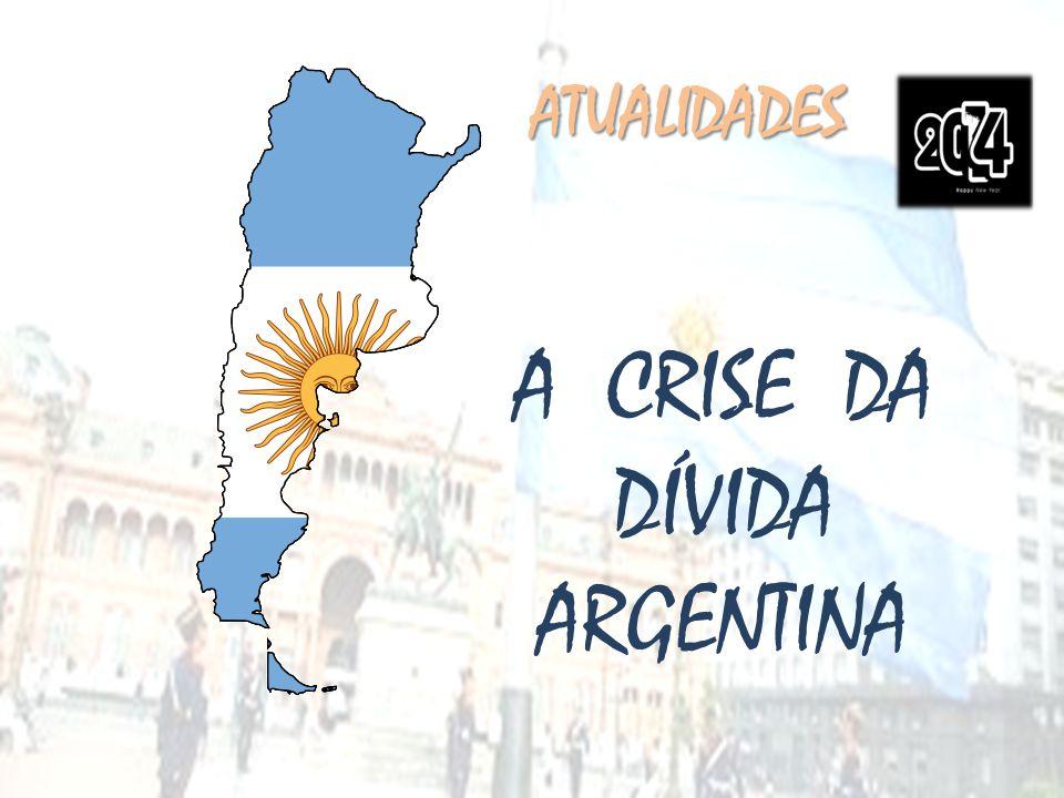 ATUALIDADES A CRISE DA DÍVIDA ARGENTINA