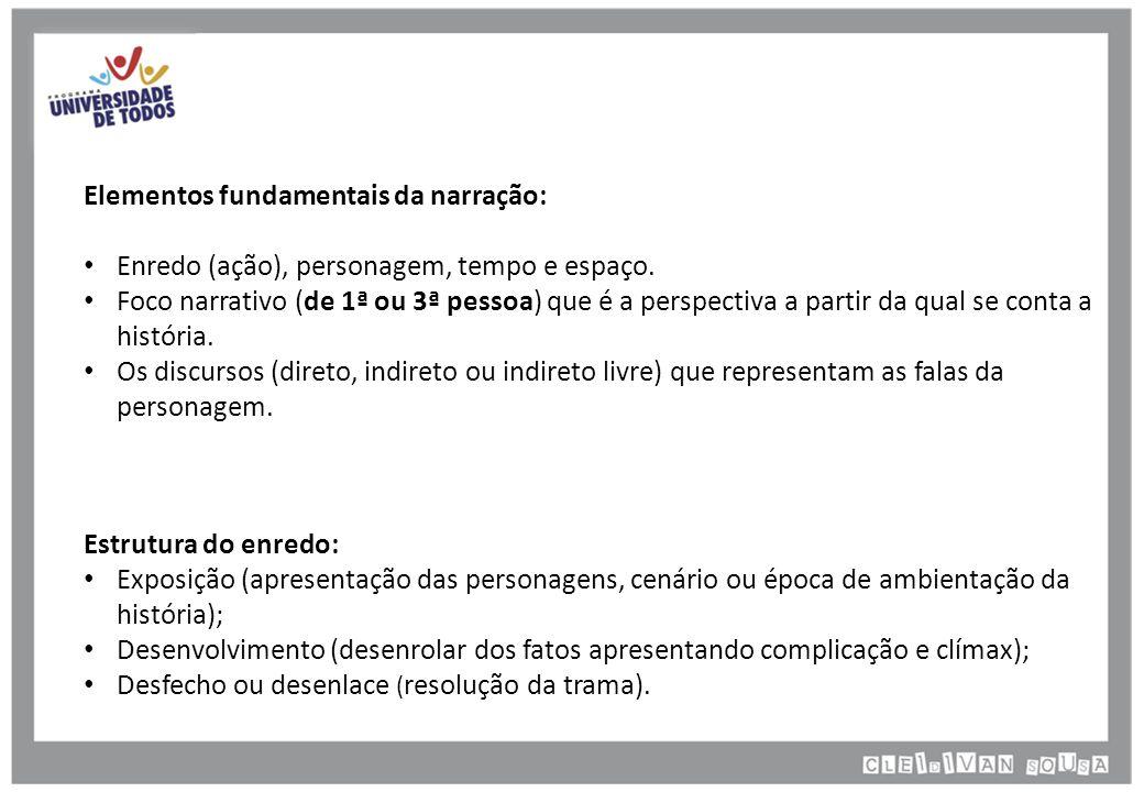 Elementos fundamentais da narração: Enredo (ação), personagem, tempo e espaço.