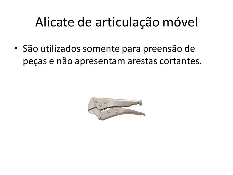 Alicate de articulação móvel São utilizados somente para preensão de peças e não apresentam arestas cortantes.