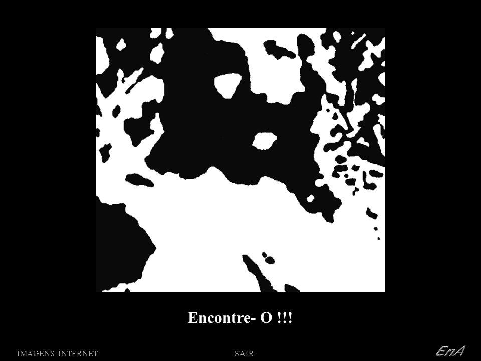 Encontre- O !!! IMAGENS: INTERNET O: SAIR